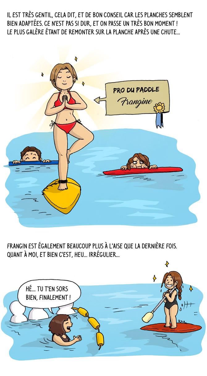 Frangine est une pro du paddle, et frangin est bien plus à l'aise que la dernière fois. Quant à moi, c'est irrégulier. un coup je me débrouille...