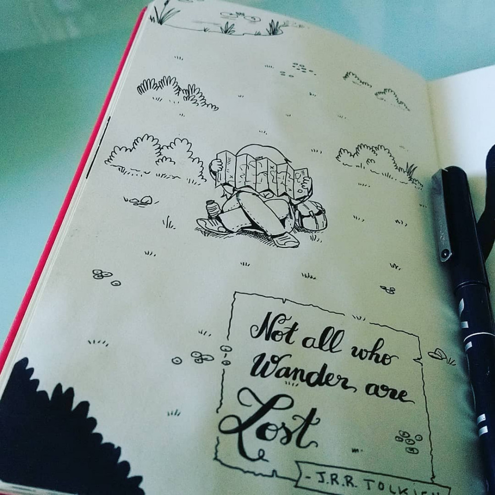 Not all who wander are lost - J.R.R. Tolkien